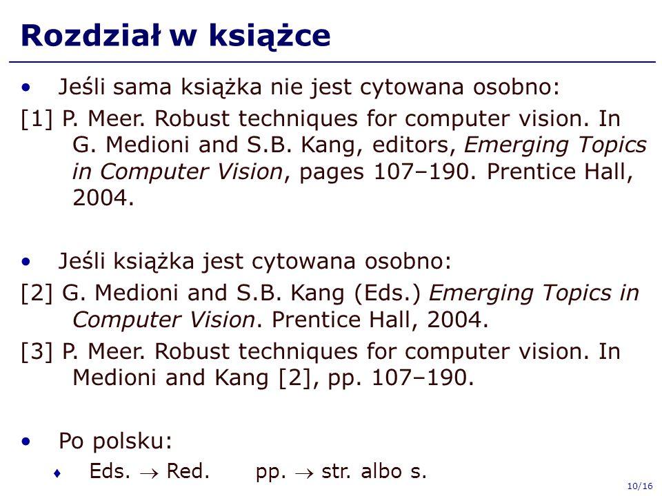 Rozdział w książce Jeśli sama książka nie jest cytowana osobno: [1] P. Meer. Robust techniques for computer vision. In G. Medioni and S.B. Kang, edito
