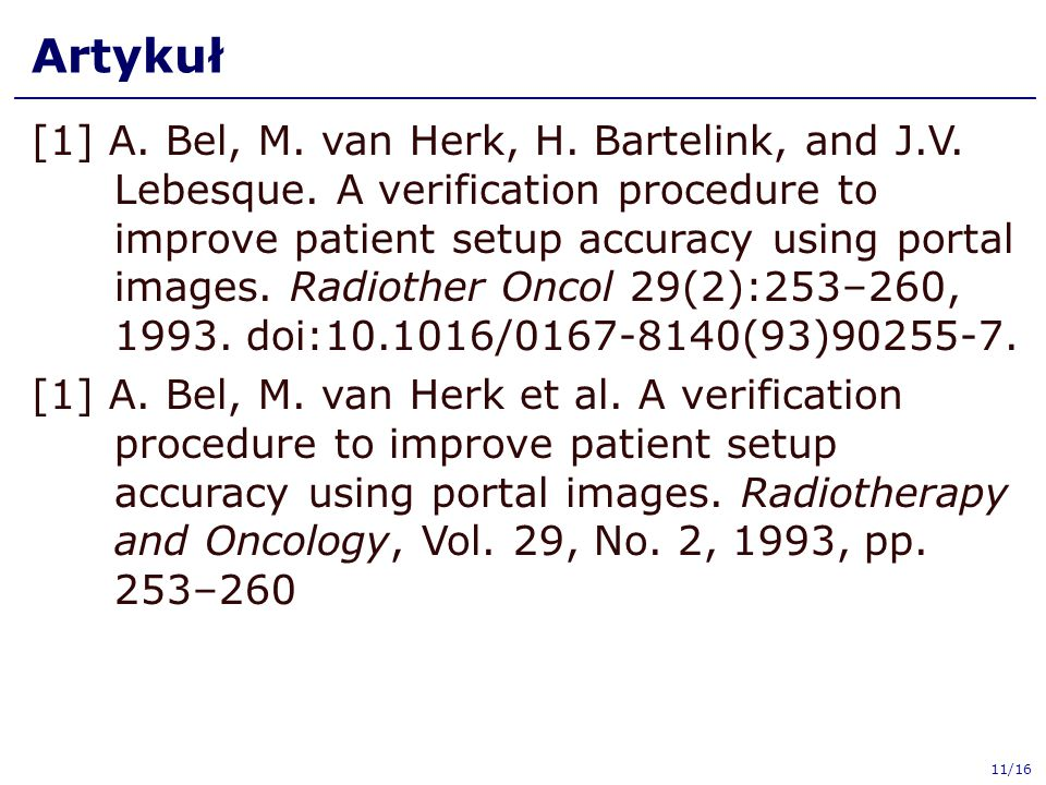 Artykuł [1] A. Bel, M. van Herk, H. Bartelink, and J.V. Lebesque. A verification procedure to improve patient setup accuracy using portal images. Radi