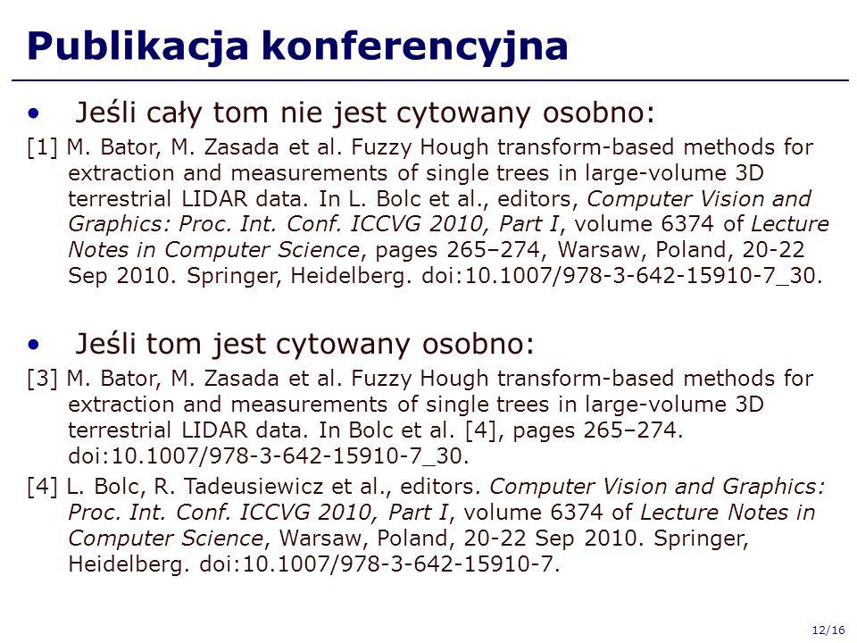Publikacja konferencyjna Jeśli cały tom nie jest cytowany osobno: [1] M. Bator, M. Zasada et al. Fuzzy Hough transform-based methods for extraction an