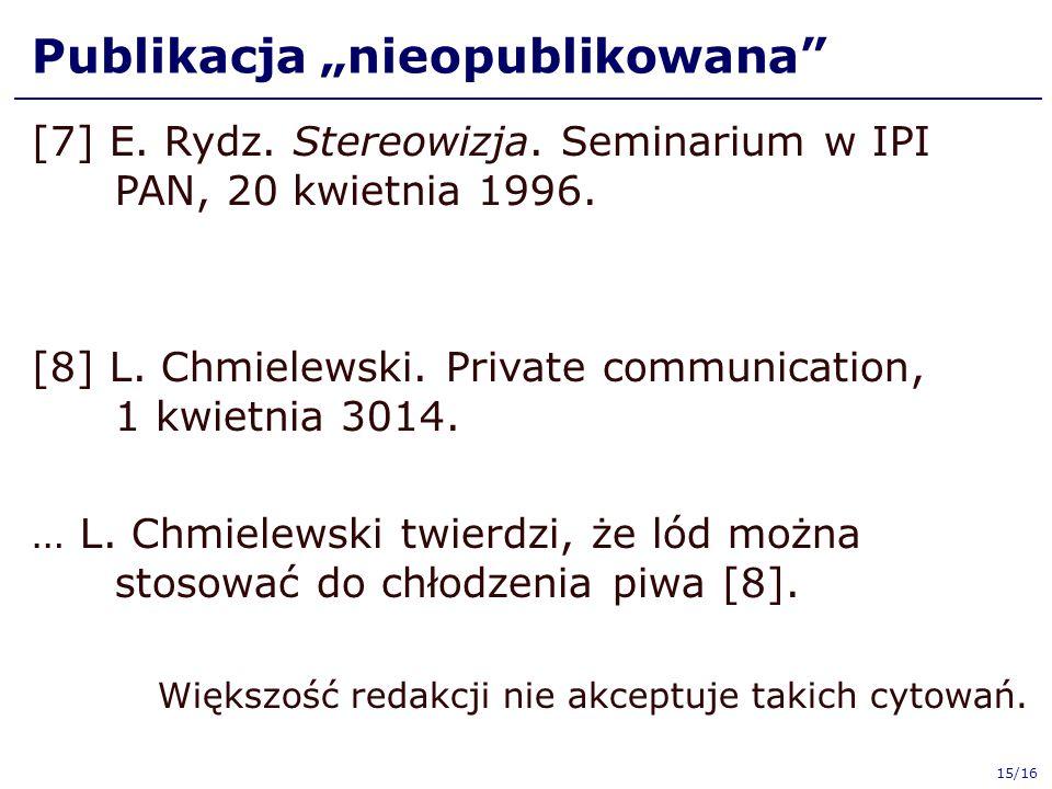 """Publikacja """"nieopublikowana"""" [7] E. Rydz. Stereowizja. Seminarium w IPI PAN, 20 kwietnia 1996. [8] L. Chmielewski. Private communication, 1 kwietnia 3"""