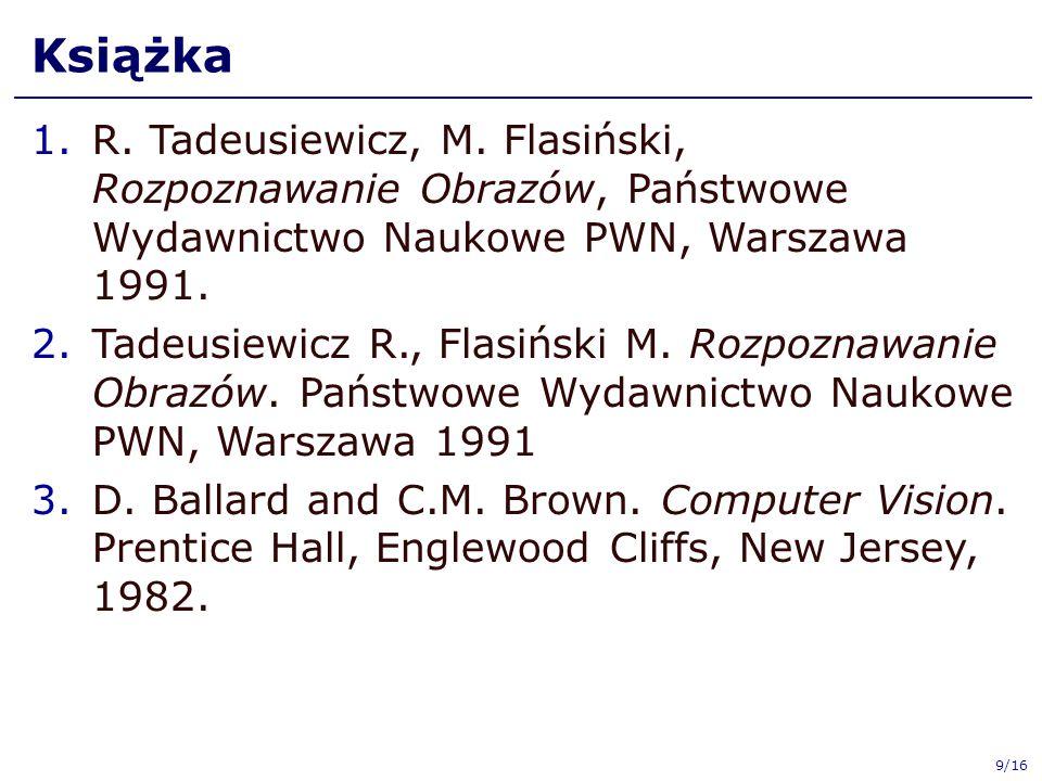 Książka 1.R. Tadeusiewicz, M. Flasiński, Rozpoznawanie Obrazów, Państwowe Wydawnictwo Naukowe PWN, Warszawa 1991. 2.Tadeusiewicz R., Flasiński M. Rozp