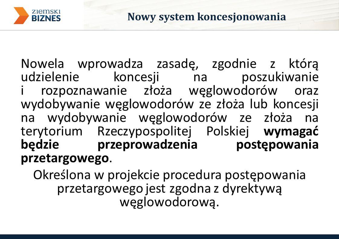 Nowela wprowadza zasadę, zgodnie z którą udzielenie koncesji na poszukiwanie i rozpoznawanie złoża węglowodorów oraz wydobywanie węglowodorów ze złoża lub koncesji na wydobywanie węglowodorów ze złoża na terytorium Rzeczypospolitej Polskiej wymagać będzie przeprowadzenia postępowania przetargowego.