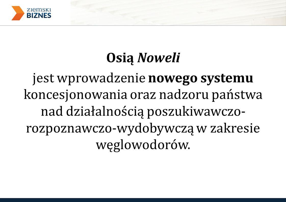 Osią Noweli jest wprowadzenie nowego systemu koncesjonowania oraz nadzoru państwa nad działalnością poszukiwawczo- rozpoznawczo-wydobywczą w zakresie węglowodorów.