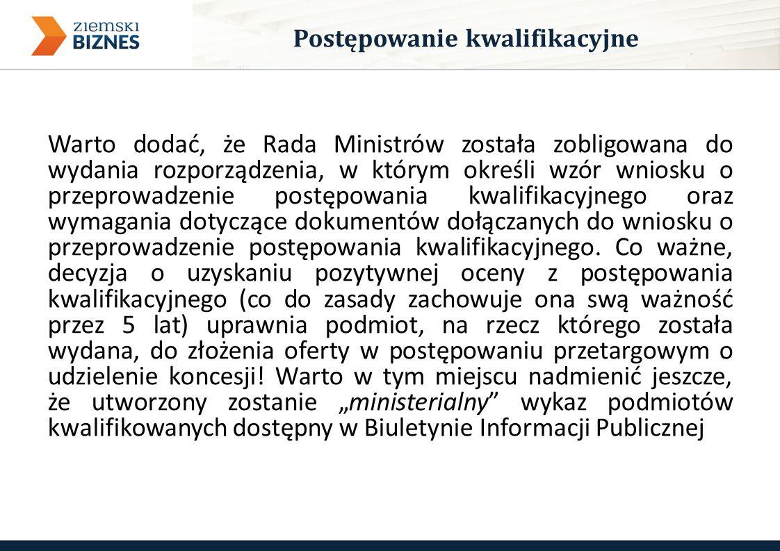 Warto dodać, że Rada Ministrów została zobligowana do wydania rozporządzenia, w którym określi wzór wniosku o przeprowadzenie postępowania kwalifikacyjnego oraz wymagania dotyczące dokumentów dołączanych do wniosku o przeprowadzenie postępowania kwalifikacyjnego.