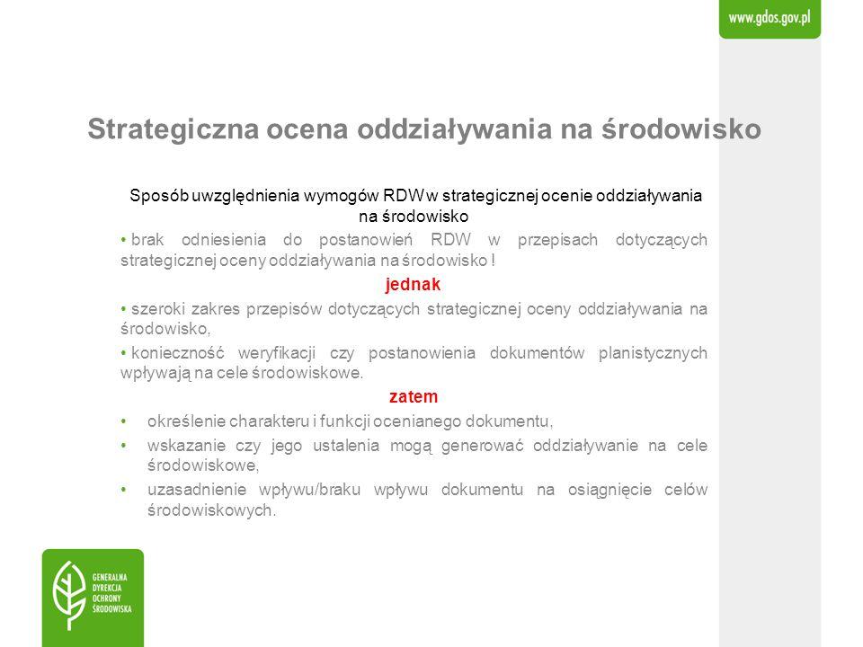 Strategiczna ocena oddziaływania na środowisko Sposób uwzględnienia wymogów RDW w strategicznej ocenie oddziaływania na środowisko brak odniesienia do