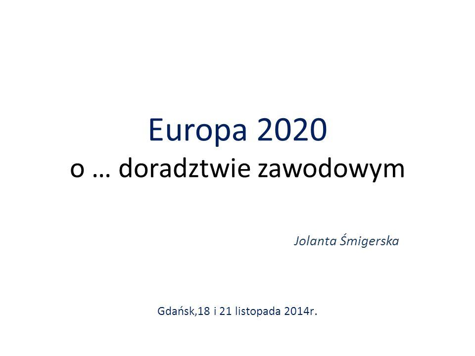 Europa 2020 o … doradztwie zawodowym Jolanta Śmigerska Gdańsk,18 i 21 listopada 2014r.