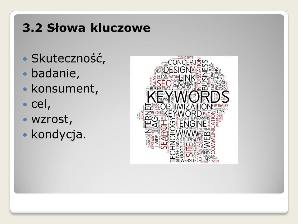 3.2 Słowa kluczowe Skuteczność, badanie, konsument, cel, wzrost, kondycja.