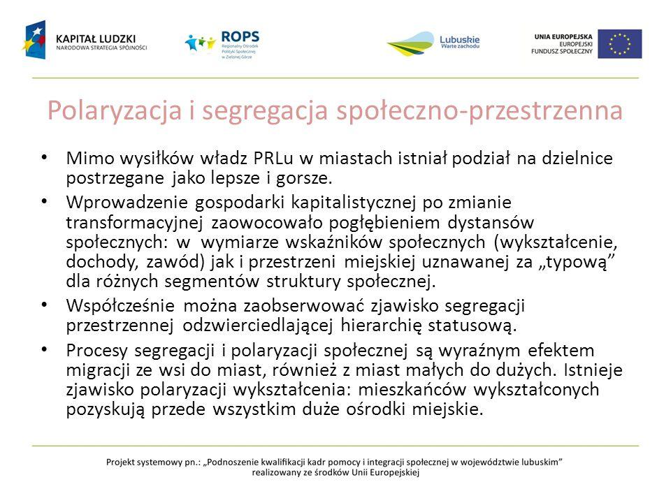 Polaryzacja i segregacja społeczno-przestrzenna Mimo wysiłków władz PRLu w miastach istniał podział na dzielnice postrzegane jako lepsze i gorsze. Wpr