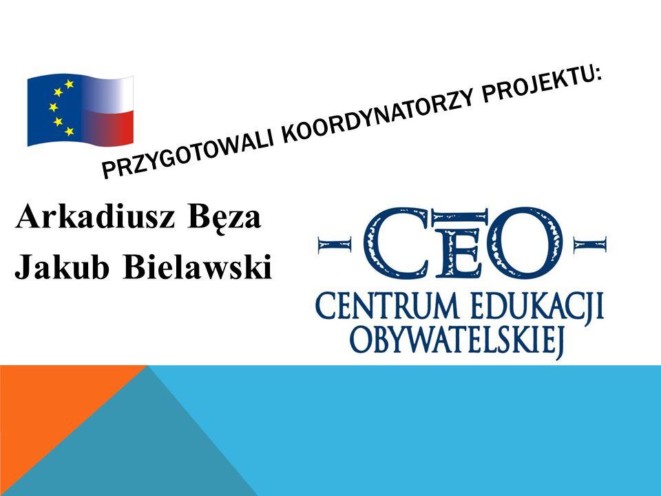 PRZYGOTOWALI KOORDYNATORZY PROJEKTU: Arkadiusz Bęza Jakub Bielawski