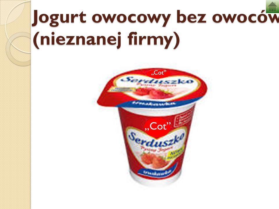 """Jogurt owocowy bez owoców (nieznanej firmy) """"Cot"""""""