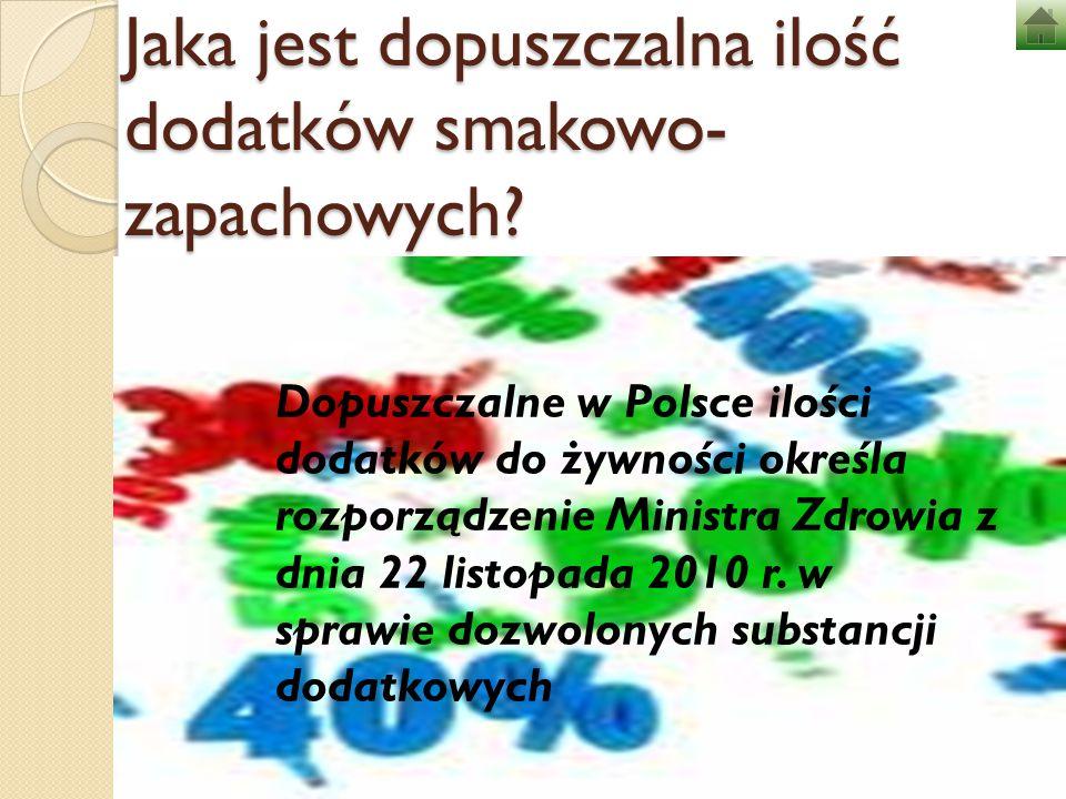 Jaka jest dopuszczalna ilość dodatków smakowo- zapachowych? Dopuszczalne w Polsce ilości dodatków do żywności określa rozporządzenie Ministra Zdrowia