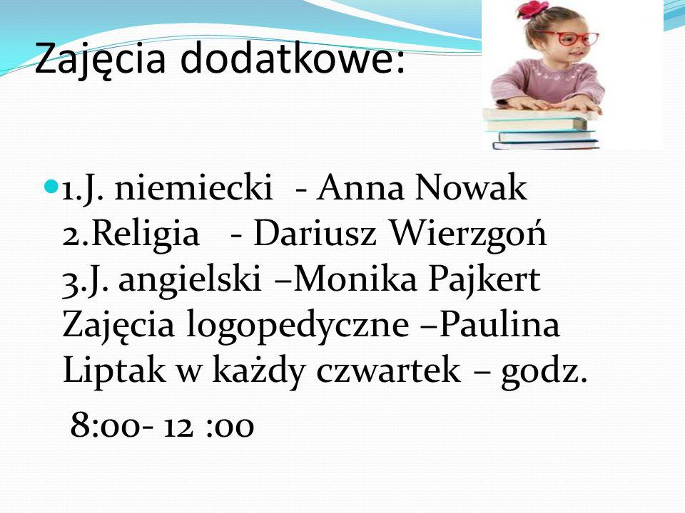 Zajęcia dodatkowe: 1.J. niemiecki - Anna Nowak 2.Religia - Dariusz Wierzgoń 3.J.