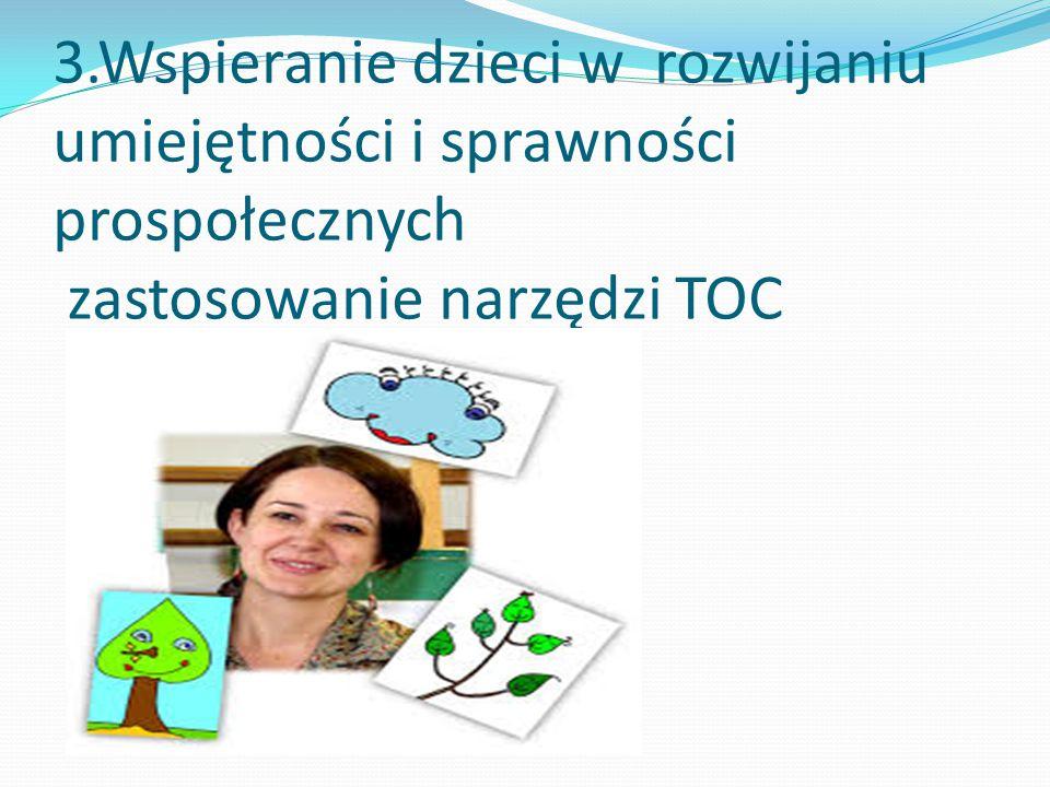 3.Wspieranie dzieci w rozwijaniu umiejętności i sprawności prospołecznych zastosowanie narzędzi TOC