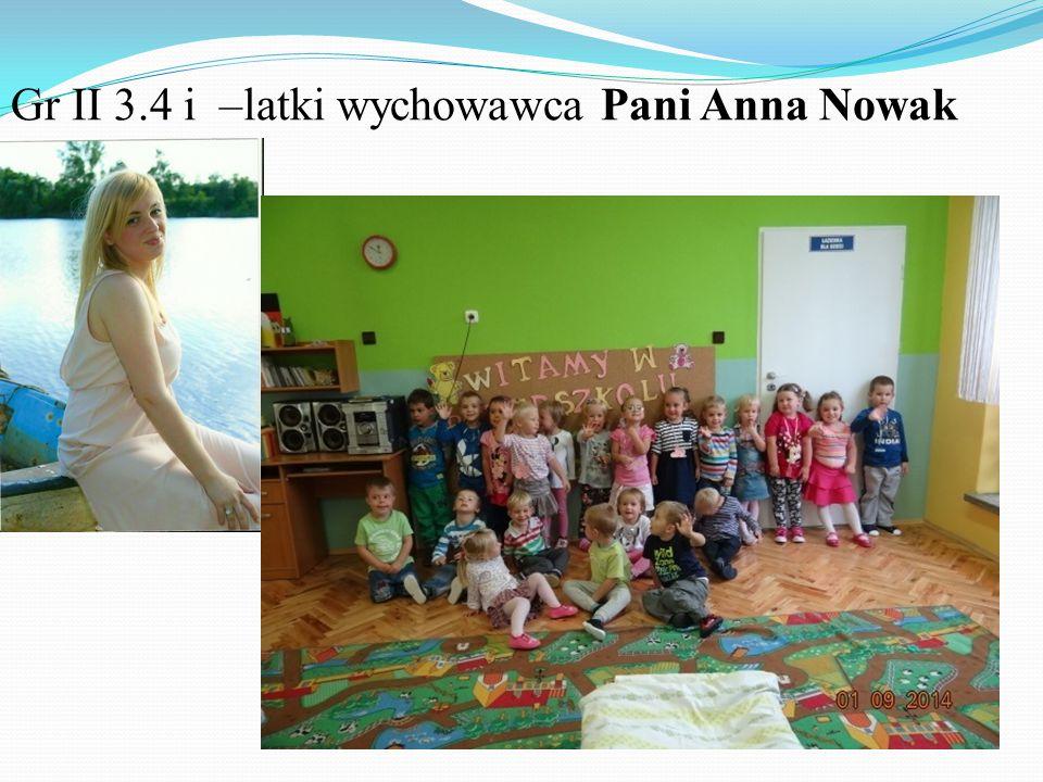 Gr II 3.4 i –latki wychowawca Pani Anna Nowak