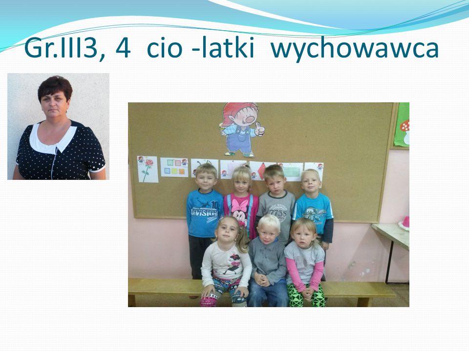 Gr.III3, 4 cio -latki wychowawca