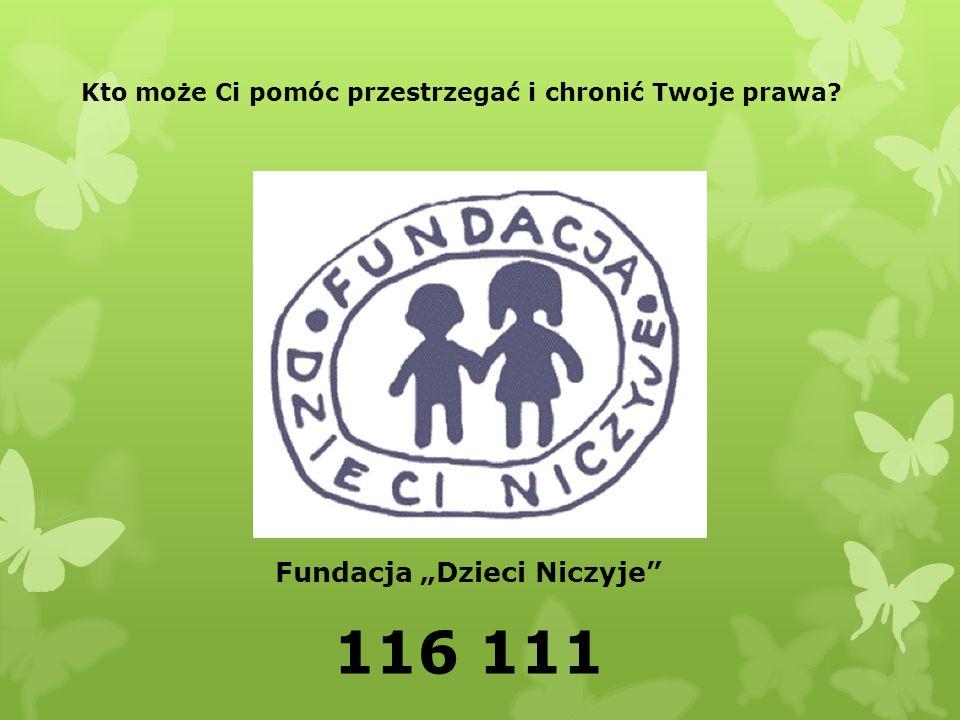 """Fundacja """"Dzieci Niczyje"""" 116 111 Kto może Ci pomóc przestrzegać i chronić Twoje prawa?"""