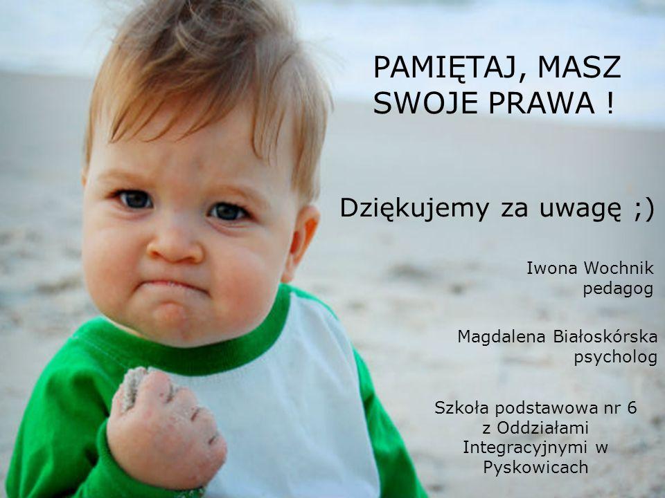 Dziękujemy za uwagę ;) Iwona Wochnik pedagog Magdalena Białoskórska psycholog Szkoła podstawowa nr 6 z Oddziałami Integracyjnymi w Pyskowicach PAMIĘTA