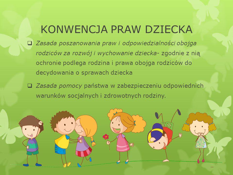 KONWENCJA PRAW DZIECKA  Zasada poszanowania praw i odpowiedzialności obojga rodziców za rozwój i wychowanie dziecka- zgodnie z nią ochronie podlega r