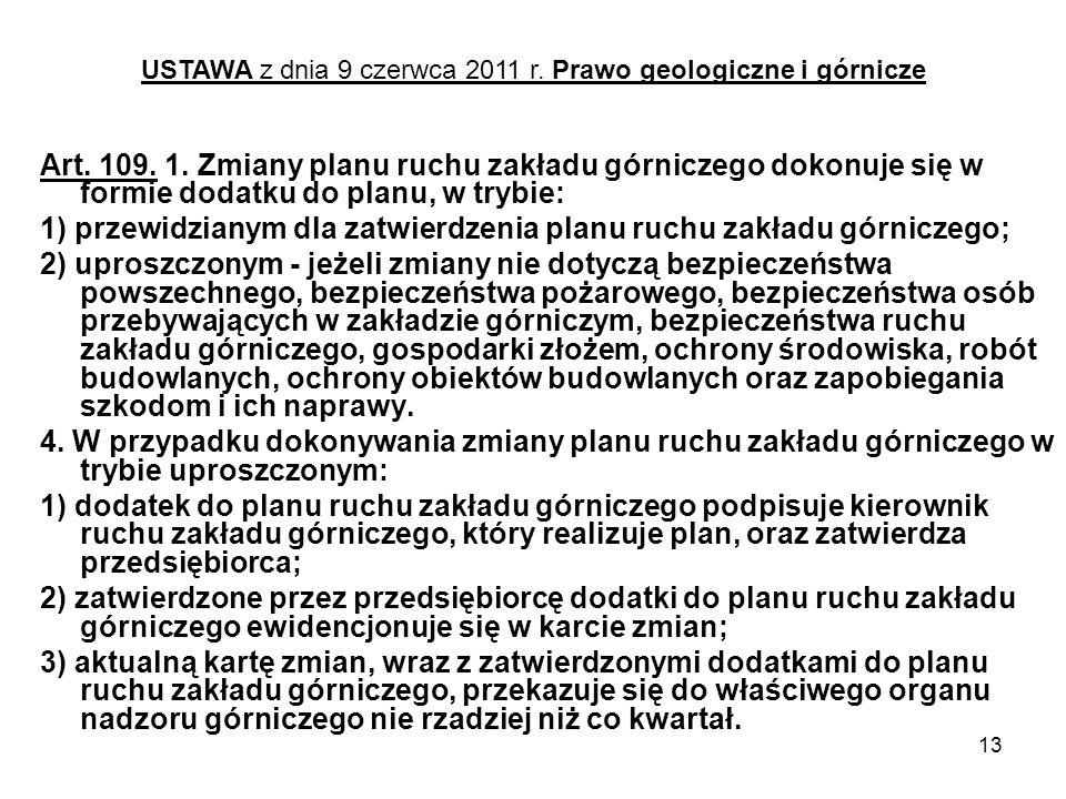 13 Art. 109. 1. Zmiany planu ruchu zakładu górniczego dokonuje się w formie dodatku do planu, w trybie: 1) przewidzianym dla zatwierdzenia planu ruchu