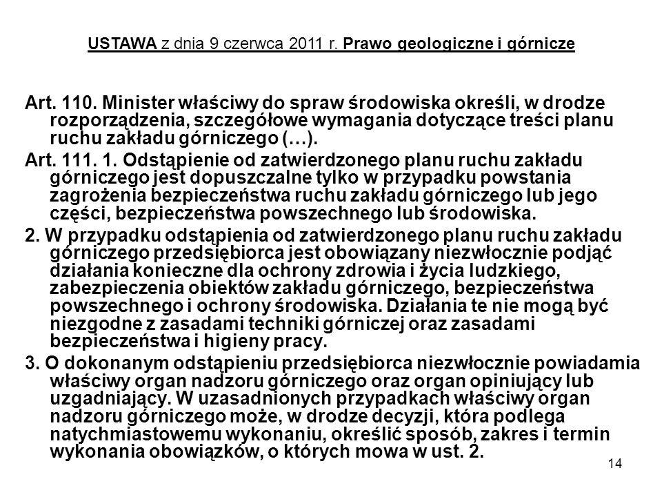 14 Art. 110. Minister właściwy do spraw środowiska określi, w drodze rozporządzenia, szczegółowe wymagania dotyczące treści planu ruchu zakładu górnic