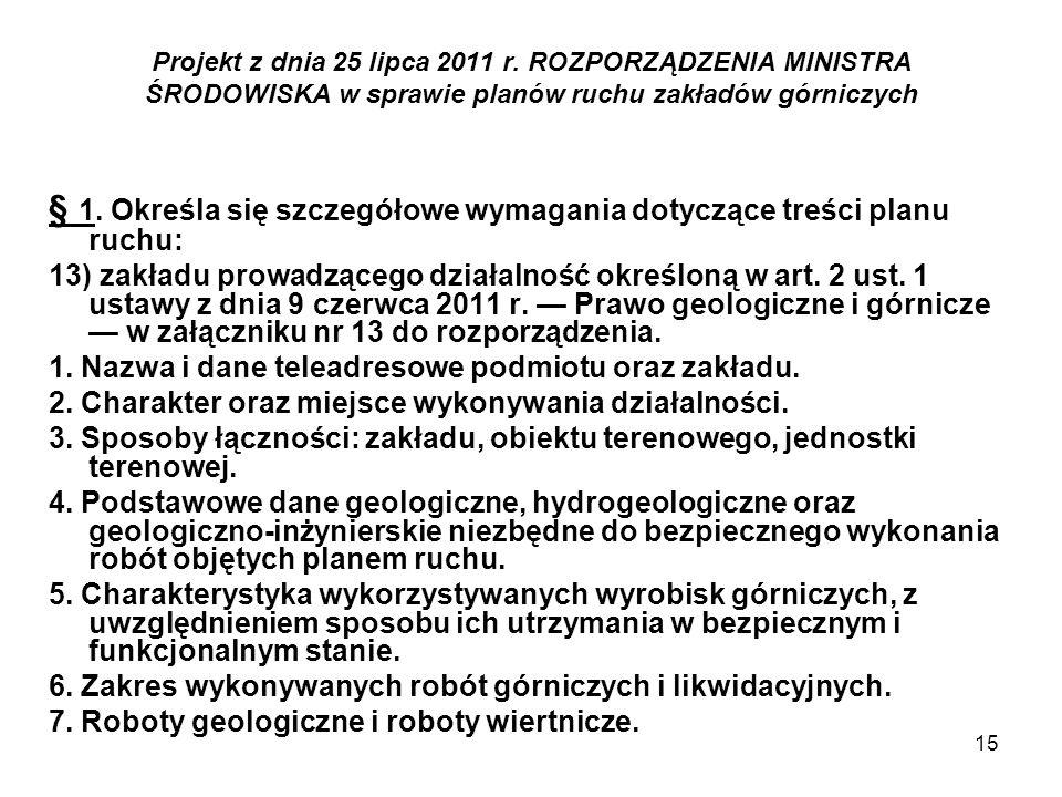15 Projekt z dnia 25 lipca 2011 r. ROZPORZĄDZENIA MINISTRA ŚRODOWISKA w sprawie planów ruchu zakładów górniczych § 1. Określa się szczegółowe wymagani