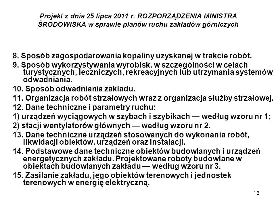 16 Projekt z dnia 25 lipca 2011 r. ROZPORZĄDZENIA MINISTRA ŚRODOWISKA w sprawie planów ruchu zakładów górniczych 8. Sposób zagospodarowania kopaliny u