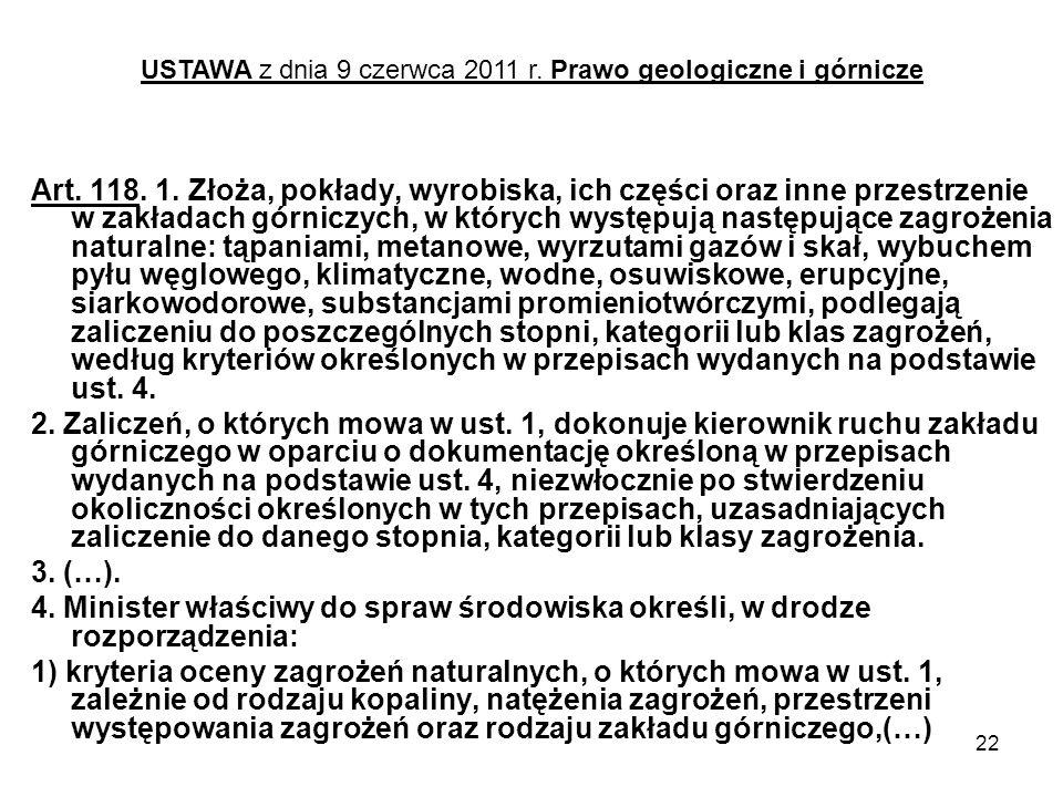 22 Art. 118. 1. Złoża, pokłady, wyrobiska, ich części oraz inne przestrzenie w zakładach górniczych, w których występują następujące zagrożenia natura