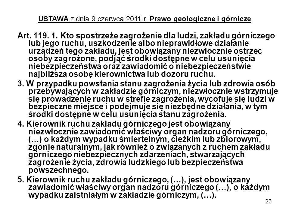 23 Art. 119. 1. Kto spostrzeże zagrożenie dla ludzi, zakładu górniczego lub jego ruchu, uszkodzenie albo nieprawidłowe działanie urządzeń tego zakładu