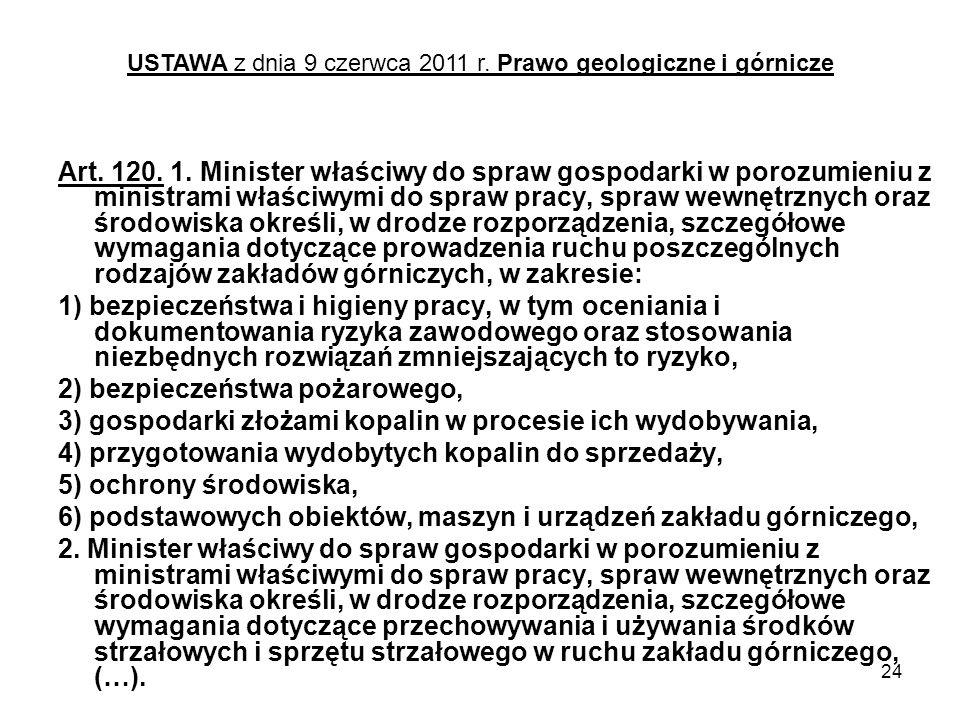 24 Art. 120. 1. Minister właściwy do spraw gospodarki w porozumieniu z ministrami właściwymi do spraw pracy, spraw wewnętrznych oraz środowiska określ