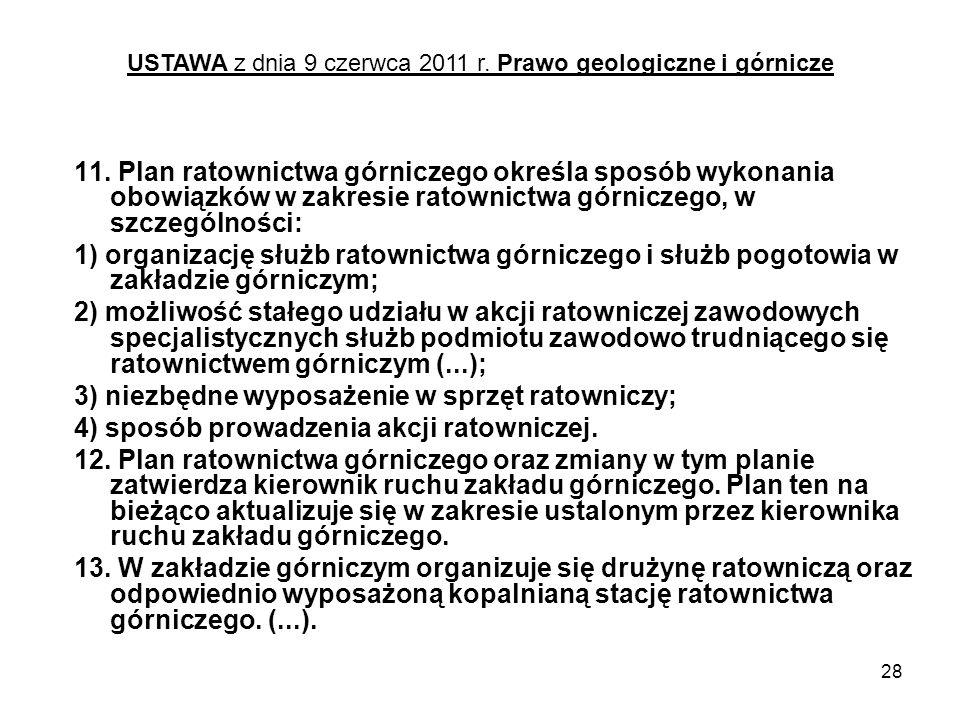 28 11. Plan ratownictwa górniczego określa sposób wykonania obowiązków w zakresie ratownictwa górniczego, w szczególności: 1) organizację służb ratown