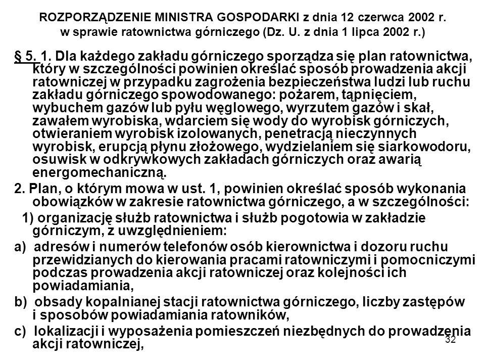 32 ROZPORZĄDZENIE MINISTRA GOSPODARKI z dnia 12 czerwca 2002 r. w sprawie ratownictwa górniczego (Dz. U. z dnia 1 lipca 2002 r.) § 5. 1. Dla każdego z