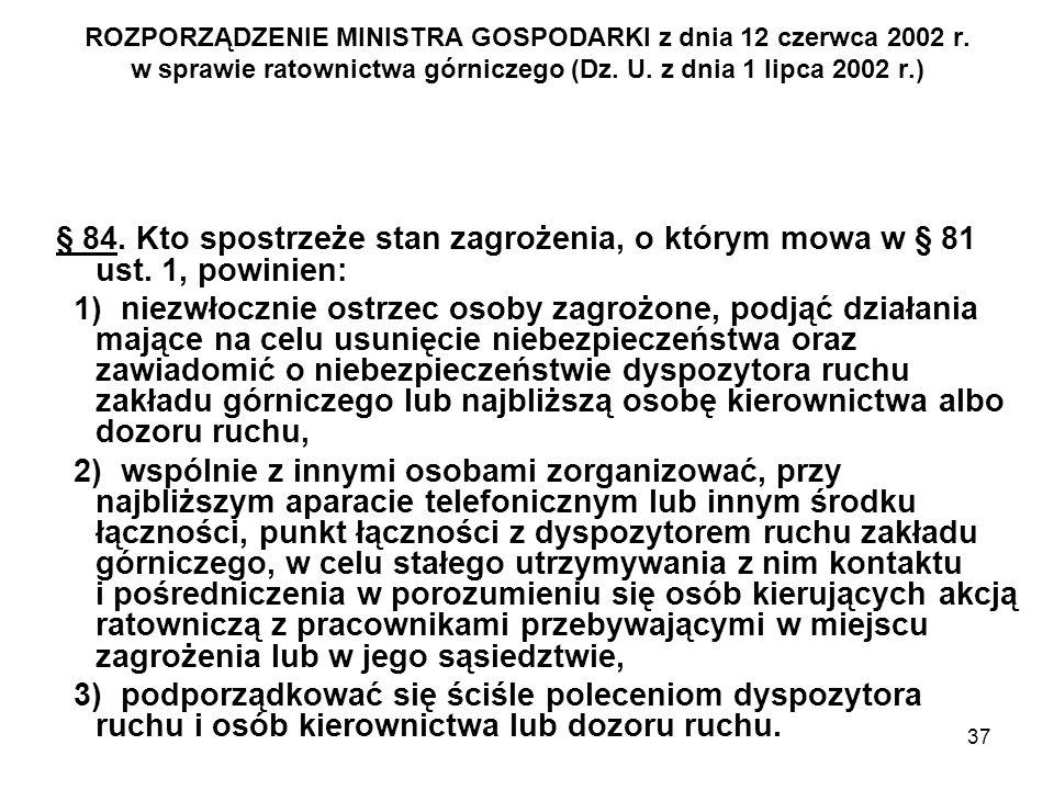 37 ROZPORZĄDZENIE MINISTRA GOSPODARKI z dnia 12 czerwca 2002 r. w sprawie ratownictwa górniczego (Dz. U. z dnia 1 lipca 2002 r.) § 84. Kto spostrzeże