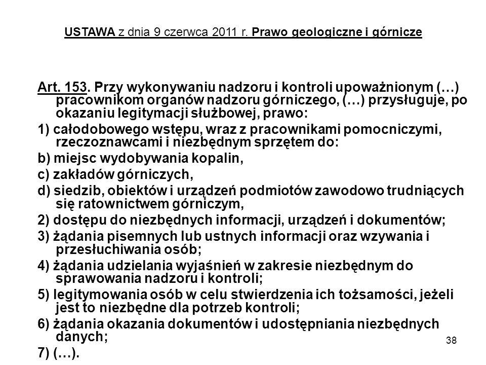 38 Art. 153. Przy wykonywaniu nadzoru i kontroli upoważnionym (…) pracownikom organów nadzoru górniczego, (…) przysługuje, po okazaniu legitymacji słu