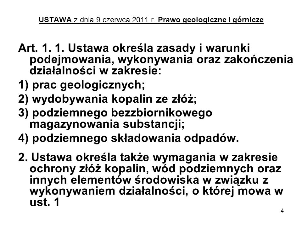 4 USTAWA z dnia 9 czerwca 2011 r. Prawo geologiczne i górnicze Art. 1. 1. Ustawa określa zasady i warunki podejmowania, wykonywania oraz zakończenia d