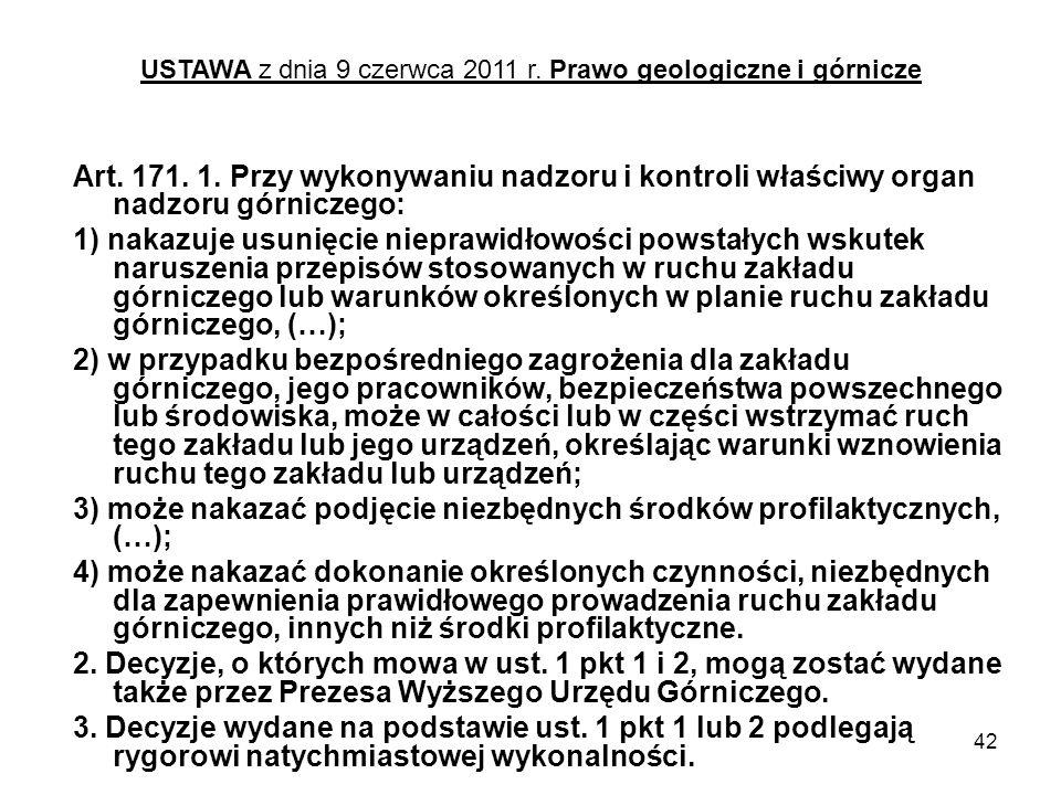 42 Art. 171. 1. Przy wykonywaniu nadzoru i kontroli właściwy organ nadzoru górniczego: 1) nakazuje usunięcie nieprawidłowości powstałych wskutek narus
