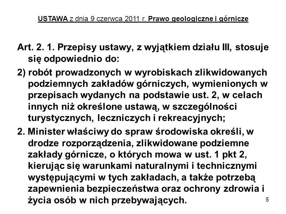 5 Art. 2. 1. Przepisy ustawy, z wyjątkiem działu III, stosuje się odpowiednio do: 2) robót prowadzonych w wyrobiskach zlikwidowanych podziemnych zakła