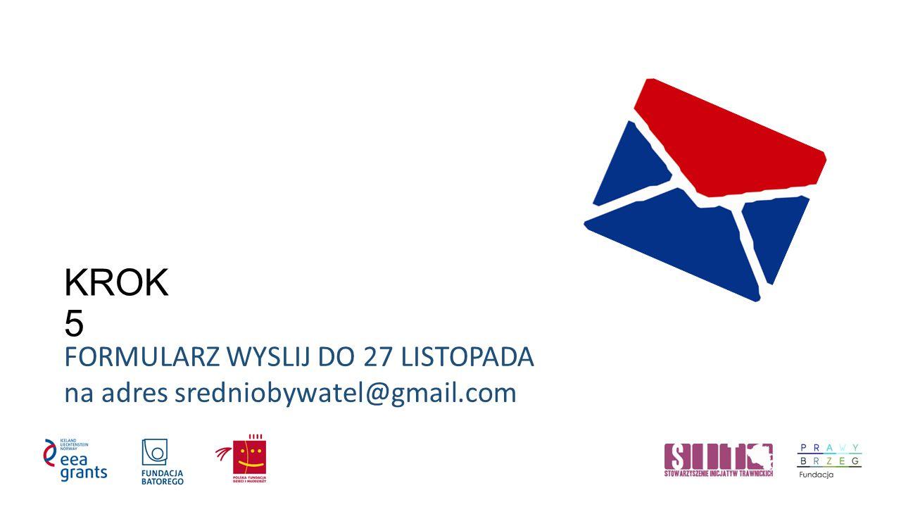 KROK 5 FORMULARZ WYSLIJ DO 27 LISTOPADA na adres sredniobywatel@gmail.com
