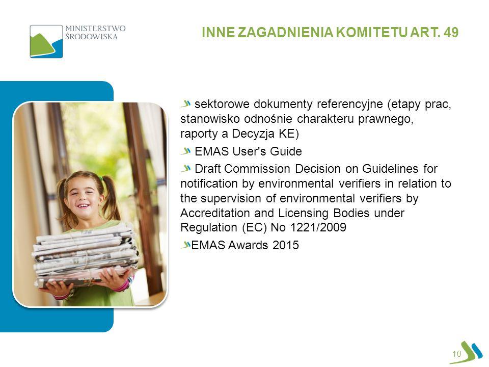 10 INNE ZAGADNIENIA KOMITETU ART. 49 sektorowe dokumenty referencyjne (etapy prac, stanowisko odnośnie charakteru prawnego, raporty a Decyzja KE) EMAS