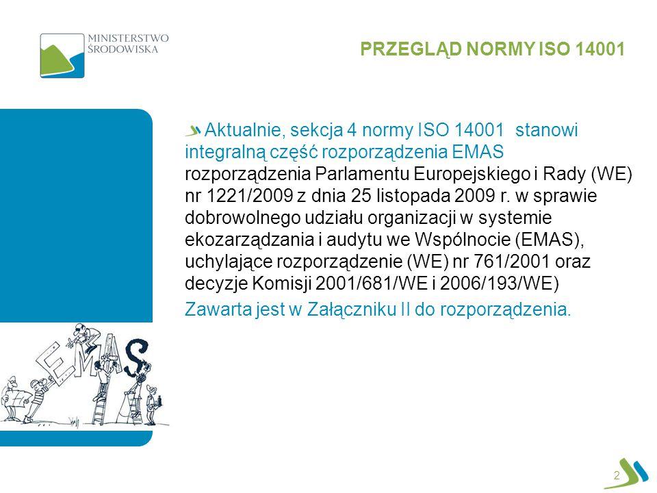 2 Aktualnie, sekcja 4 normy ISO 14001 stanowi integralną część rozporządzenia EMAS rozporządzenia Parlamentu Europejskiego i Rady (WE) nr 1221/2009 z