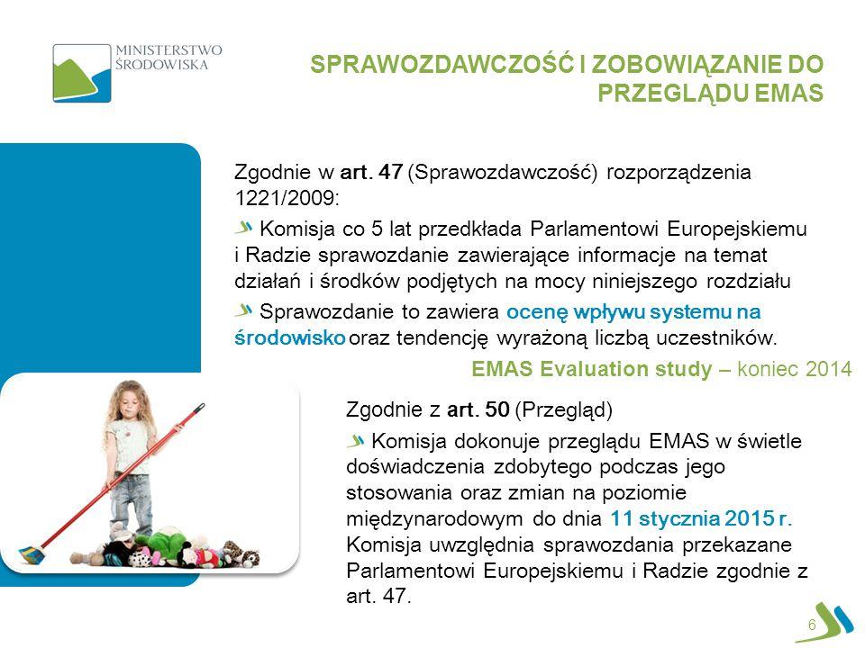 6 Zgodnie w art. 47 (Sprawozdawczość) r ozporządzenia 1221/2009 : Komisja co 5 lat przedkłada Parlamentowi Europejskiemu i Radzie sprawozdanie zawiera