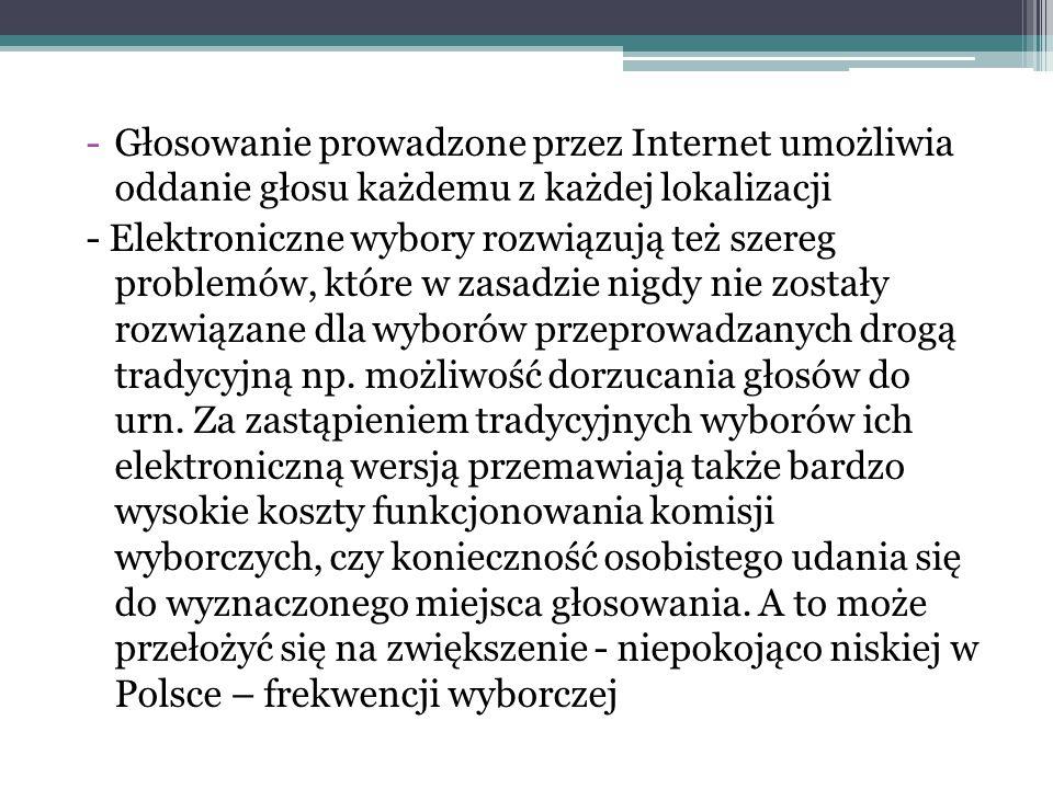-Głosowanie prowadzone przez Internet umożliwia oddanie głosu każdemu z każdej lokalizacji - Elektroniczne wybory rozwiązują też szereg problemów, któ