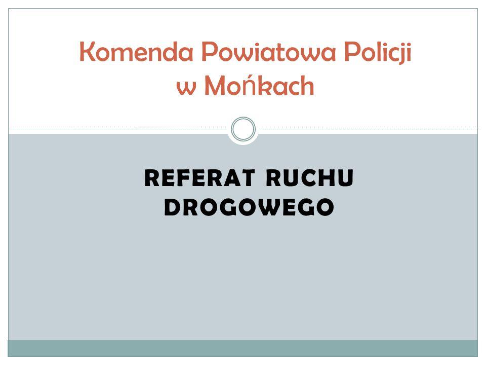 REFERAT RUCHU DROGOWEGO Komenda Powiatowa Policji w Mo ń kach