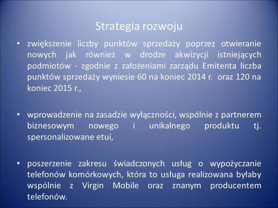 Strategia rozwoju zwiększenie liczby punktów sprzedaży poprzez otwieranie nowych jak również w drodze akwizycji istniejących podmiotów - zgodnie z zał