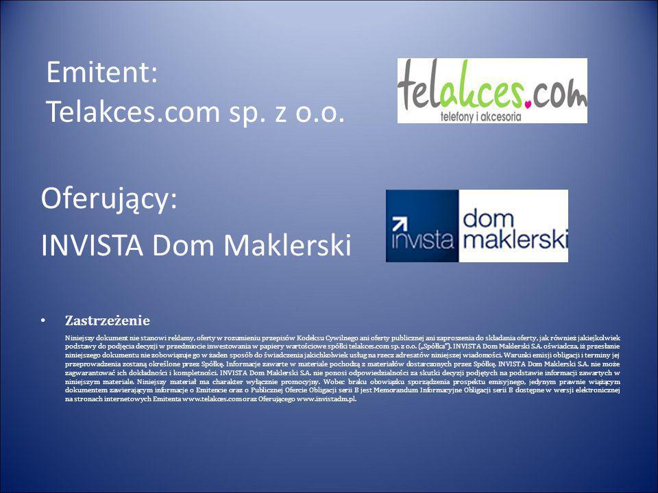 Emitent: Telakces.com sp. z o.o. Oferujący: INVISTA Dom Maklerski Zastrzeżenie Niniejszy dokument nie stanowi reklamy, oferty w rozumieniu przepisów K