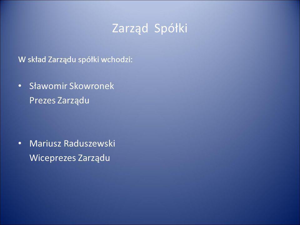 Zarząd Spółki W skład Zarządu spółki wchodzi: Sławomir Skowronek Prezes Zarządu Mariusz Raduszewski Wiceprezes Zarządu