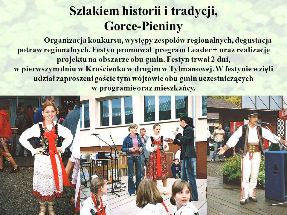 Szlakiem historii i tradycji, Gorce-Pieniny Organizacja konkursu, występy zespołów regionalnych, degustacja potraw regionalnych. Festyn promował progr