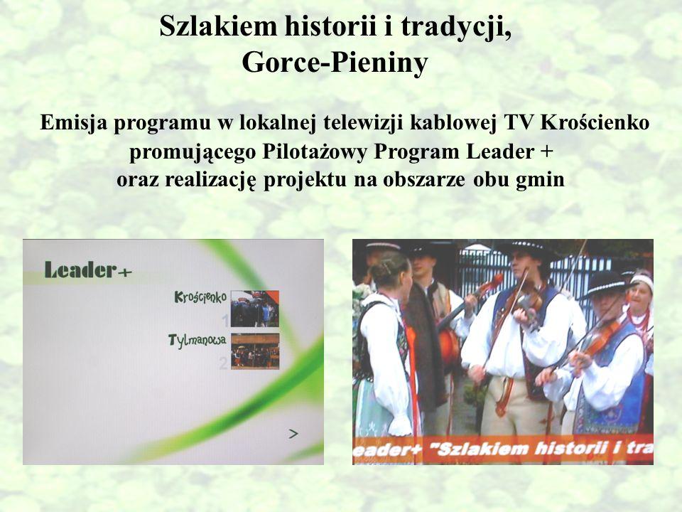 Szlakiem historii i tradycji, Gorce-Pieniny Emisja programu w lokalnej telewizji kablowej TV Krościenko promującego Pilotażowy Program Leader + oraz r