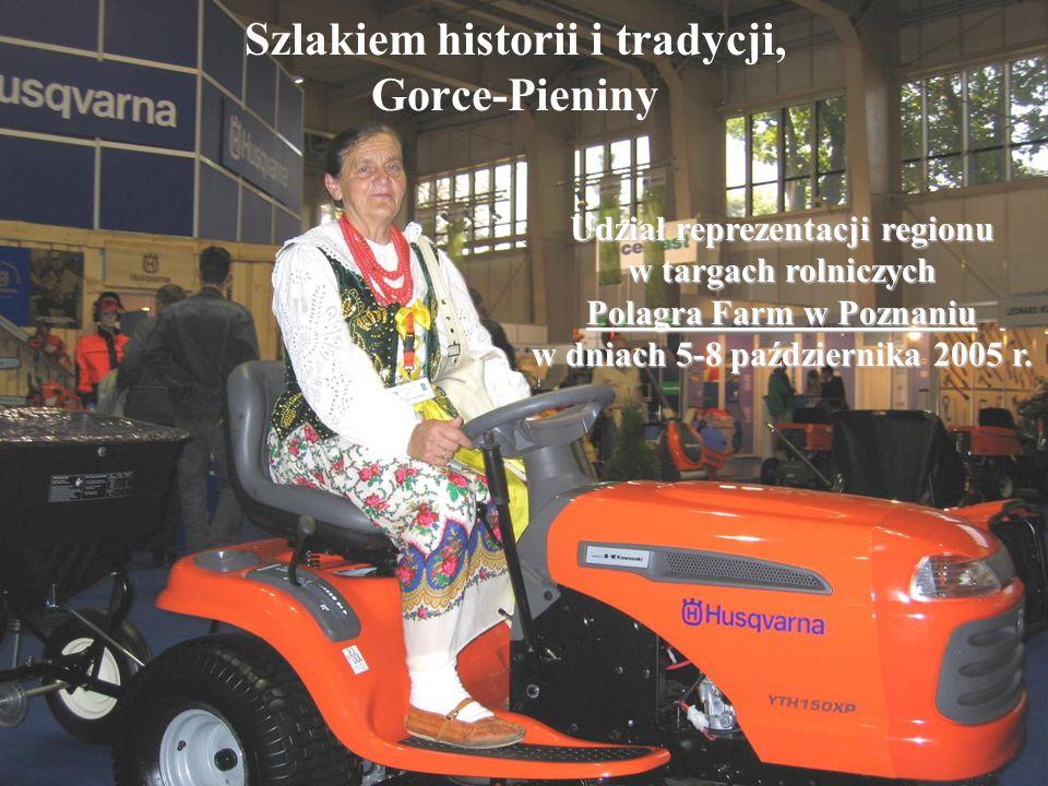 Szlakiem historii i tradycji, Gorce-Pieniny Udział reprezentacji regionu w targach rolniczych Polagra Farm w Poznaniu w dniach 5-8 października 2005 r