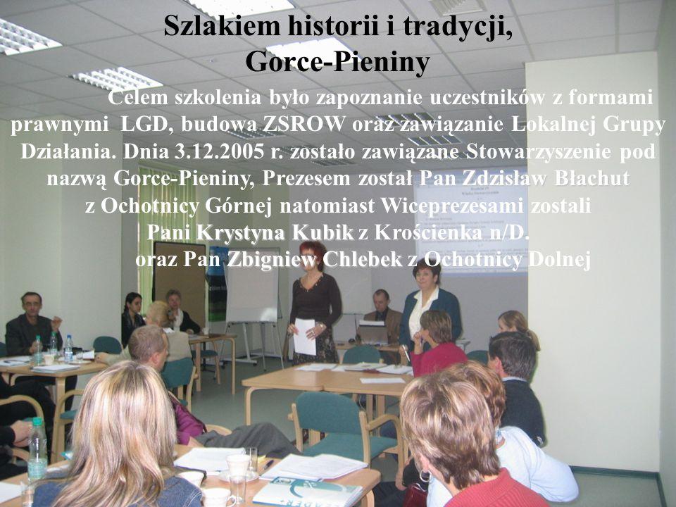 Szlakiem historii i tradycji, Gorce-Pieniny Zdzisław Błachut Celem szkolenia było zapoznanie uczestników z formami prawnymi LGD, budowa ZSROW oraz zaw