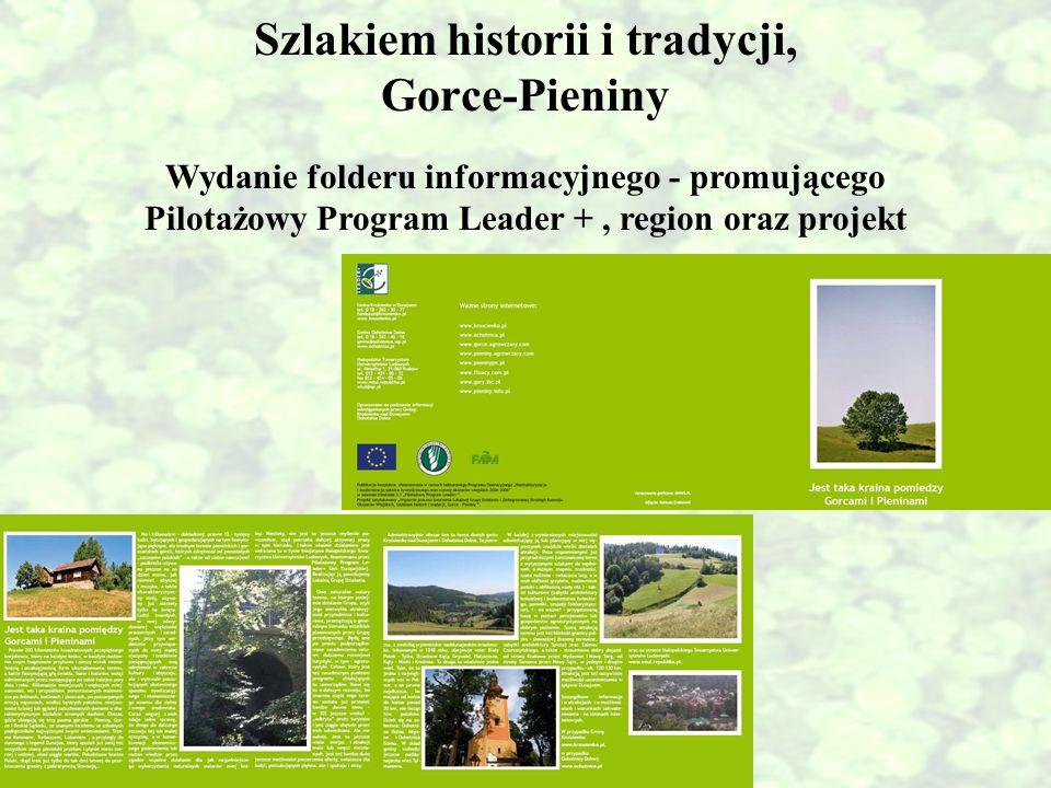 Szlakiem historii i tradycji, Gorce-Pieniny Wydanie folderu informacyjnego - promującego Pilotażowy Program Leader +, region oraz projekt